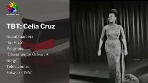 TBT: Celia Cruz – La Guarachera de América